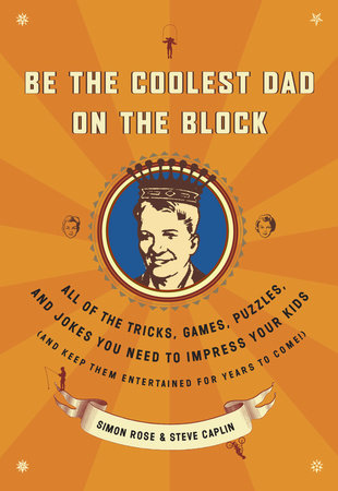 Be the Coolest Dad on the Block by Simon Rose and Steve Caplin