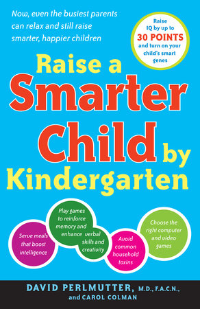 Raise a Smarter Child by Kindergarten by David Perlmutter, M.D. and Carol Colman