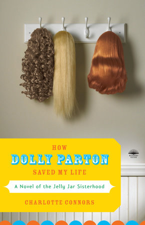 How Dolly Parton Saved My Life by Charlotte Connors