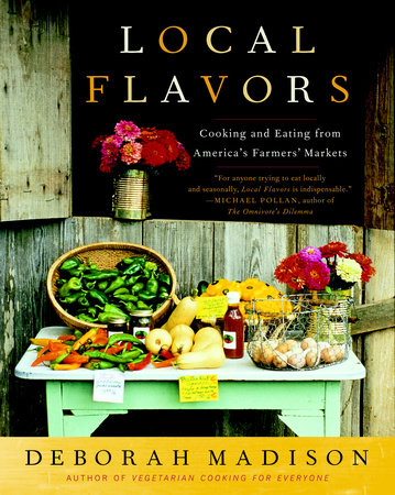 Local Flavors by Deborah Madison