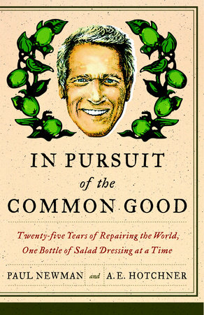 In Pursuit of the Common Good by Paul Newman and A.E. Hotchner