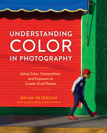 Understanding Color in Photography by Bryan Peterson and Susana Heide Schellenberg