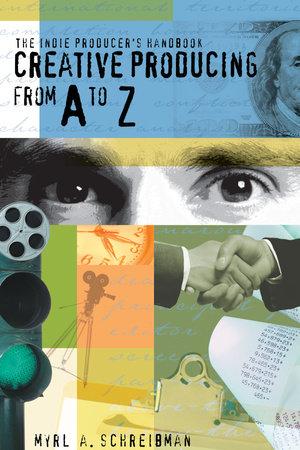 Indie Producer's Handbook by Myrl A. Schreibman