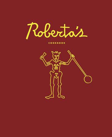 Roberta's Cookbook by Carlo Mirarchi, Brandon Hoy, Chris Parachini and Katherine Wheelock