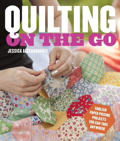 Quilting on the Go by Jessica Alexandrakis