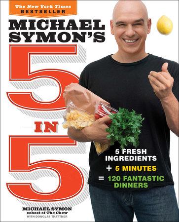 Michael Symon's 5 in 5 by Michael Symon and Douglas Trattner