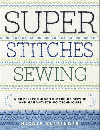 Super Stitches Sewing by Nicole Vasbinder