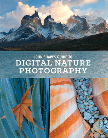 John Shaw's Guide to Digital Nature Photography by John Shaw