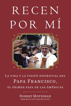 Recen Por Mi by Robert Moynihan