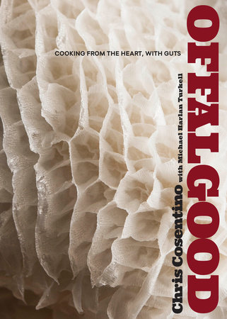 Offal Good by Chris Cosentino and Michael Harlan Turkell