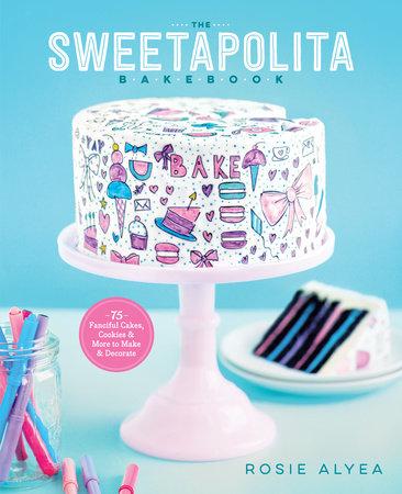 The Sweetapolita Bakebook by Rosie Alyea