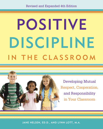 Positive Discipline in the Classroom by Jane Nelsen, Lynn Lott and H. Stephen Glenn