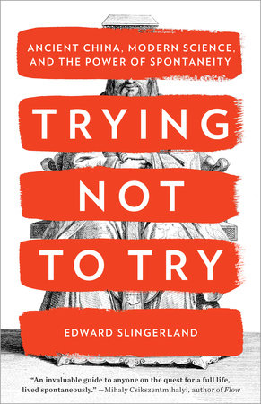 Trying Not to Try by Edward Slingerland: 9780770437633 ...
