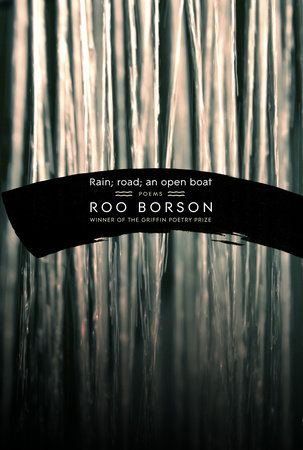 Rain; road; an open boat by Roo Borson