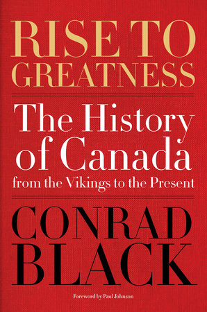 Rise to Greatness by Conrad Black