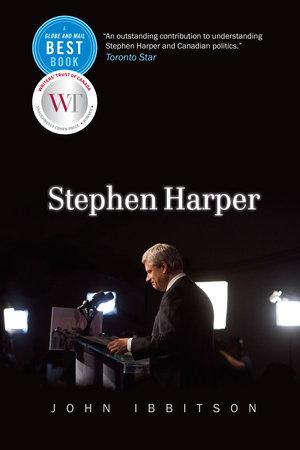 Stephen Harper by John Ibbitson