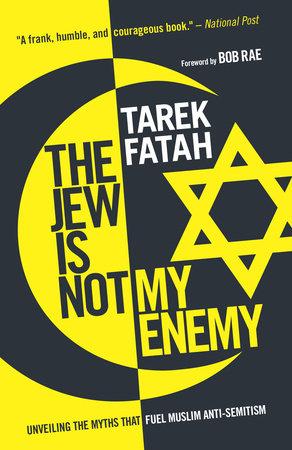 The Jew is Not My Enemy by Tarek Fatah