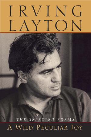A Wild Peculiar Joy by Irving Layton