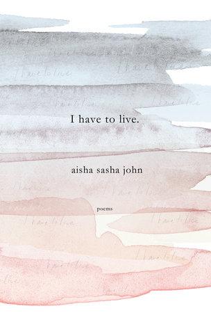 I have to live by Aisha Sasha John