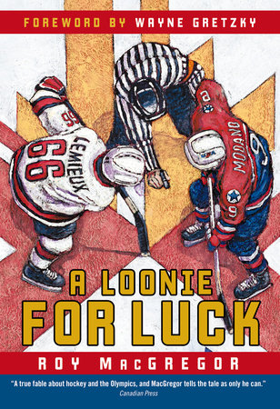 A Loonie for Luck by Roy MacGregor