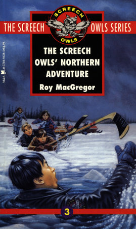 The Screech Owls' Northern Adventure (#3) by Roy MacGregor