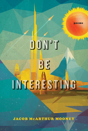Don't Be Interesting by Jacob McArthur Mooney