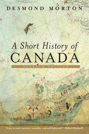 A Short History of Canada by Professor Desmond Morton
