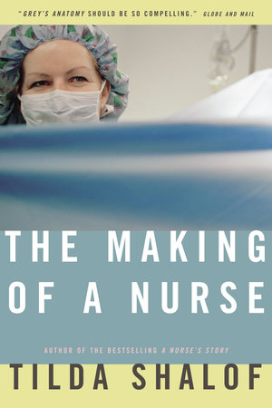 The Making of a Nurse by Tilda Shalof