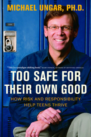 Too Safe for Their Own Good by Michael Ungar