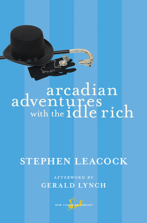 Arcadian Adventures with the Idle Rich by Stephen Leacock