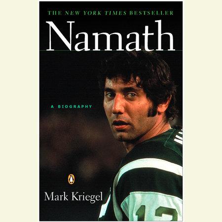 Namath: A Biography by Mark Kriegel