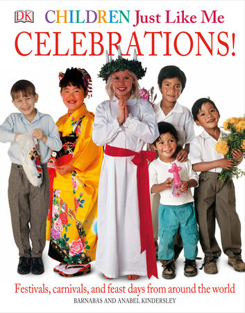 Children Just Like Me: Celebrations! by Anabel Kindersley and Barnabas Kindersley