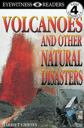 DK Readers L4: Volcanoes And Other Natural Disasters by Harriet Griffey