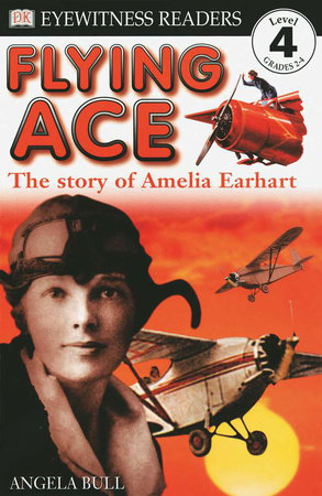 DK Readers L4: Flying Ace: The Story of Amelia Earhart by Angela Bull
