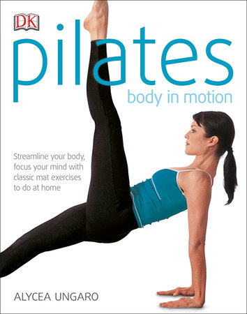Pilates Body in Motion by Alycea Ungaro