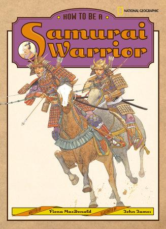 How to Be a Samurai Warrior by Fiona MacDonald