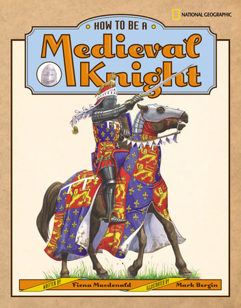 How to Be a Medieval Knight by Fiona MacDonald