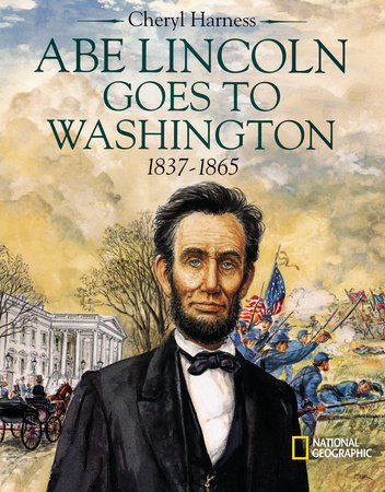 Abe Lincoln Goes to Washington 1837 - 1863 by Cheryl Harness