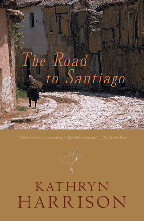 Road to Santiago by Kathryn Harrison