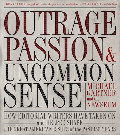 Outrage, Passion, and Uncommon Sense by Michael Gartner and Newseum