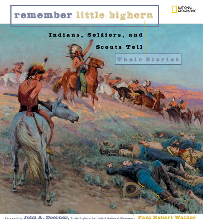 Remember Little Bighorn by Paul Robert Walker