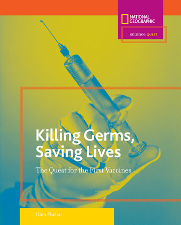 Science Quest: Killing Germs, Saving Lives by Glen Phelan