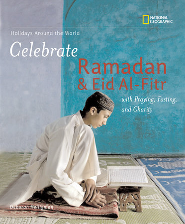 Holidays Around the World: Celebrate Ramadan and Eid al-Fitr with Praying, Fasting, and Charity by Deborah Heiligman
