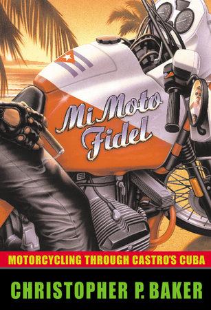Mi Moto Fidel by Christopher Baker