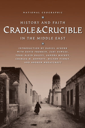 Cradle & Crucible by Daniel Schorr, David Fromkin, Zahi Hawass, Milton Viorst and Sandra Mackey