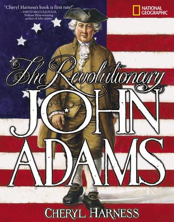 The Revolutionary John Adams by Cheryl Harness
