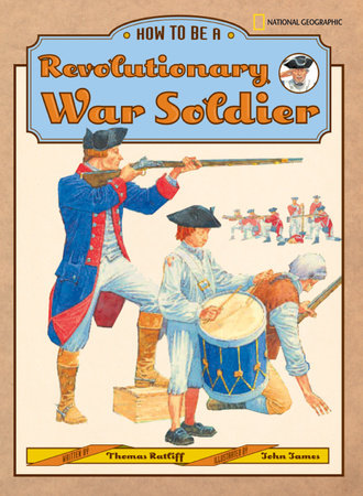 How to Be a Revolutionary War Soldier by Thomas Ratliff