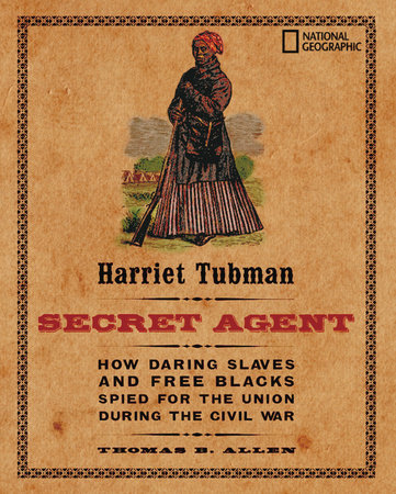 harriet tubman secret agent by thomas b allen  harriet tubman secret agent by thomas b allen