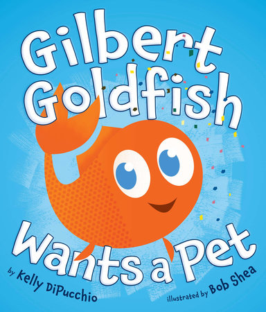 Gilbert goldfish wants a pet by kelly dipucchio penguinrandomhouse gilbert goldfish wants a pet by kelly dipucchio fandeluxe Image collections