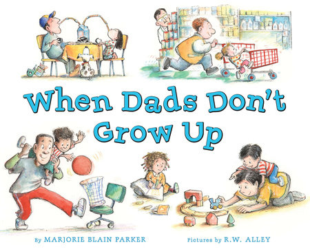 When Dads Don't Grow Up by Marjorie Blain Parker